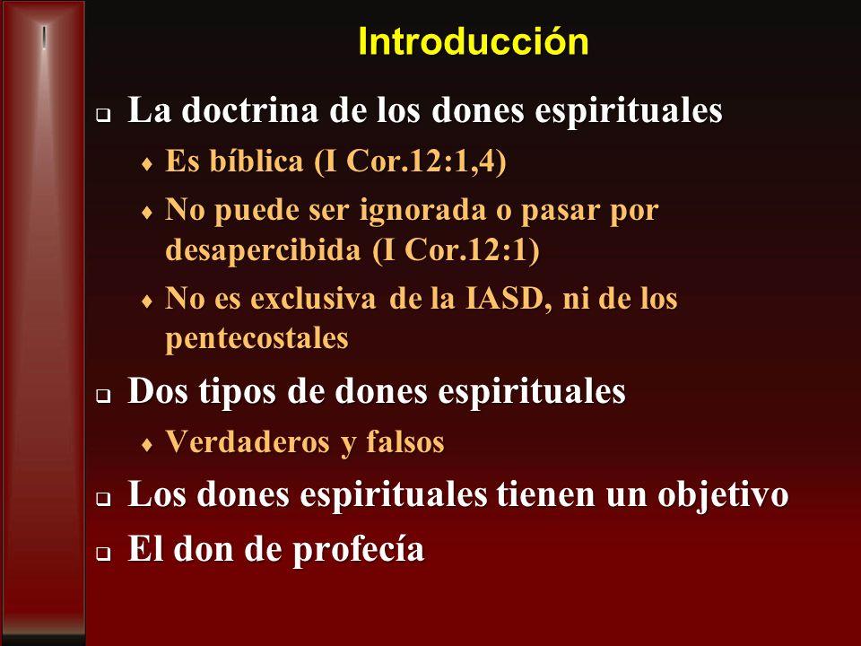 Introducción La doctrina de los dones espirituales La doctrina de los dones espirituales Es bíblica (I Cor.12:1,4) Es bíblica (I Cor.12:1,4) No puede
