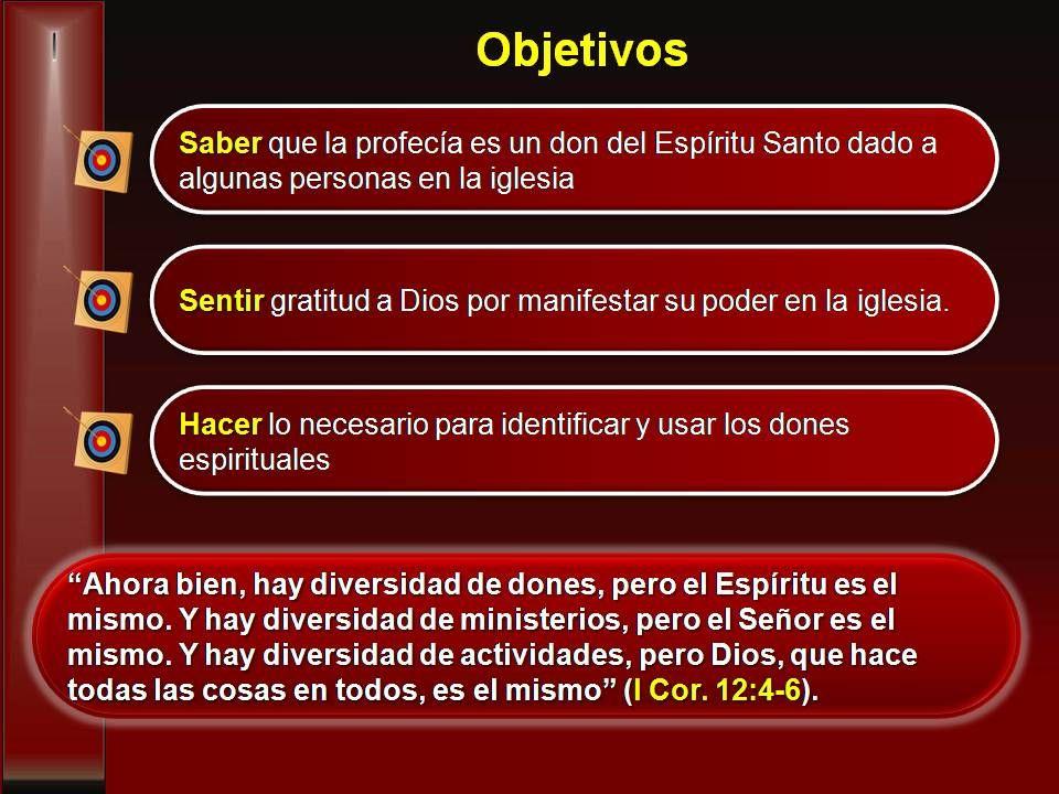 Objetivos Ahora bien, hay diversidad de dones, pero el Espíritu es el mismo. Y hay diversidad de ministerios, pero el Señor es el mismo. Y hay diversi