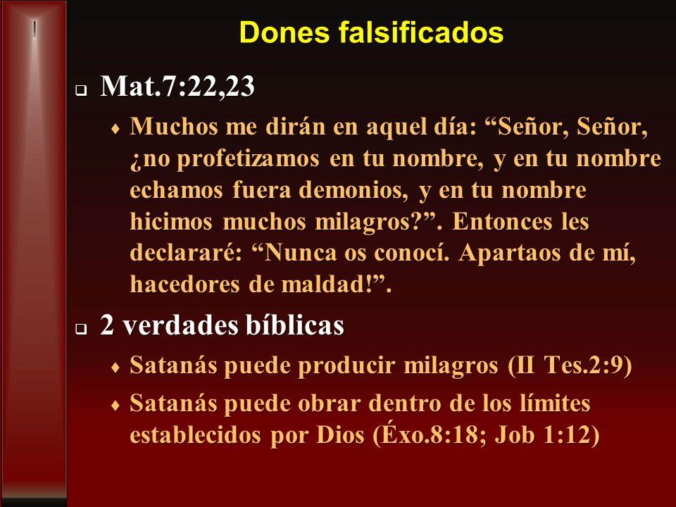 Dones falsificados Mat.7:22,23 Mat.7:22,23 Muchos me dirán en aquel día: Señor, Señor, ¿no profetizamos en tu nombre, y en tu nombre echamos fuera dem