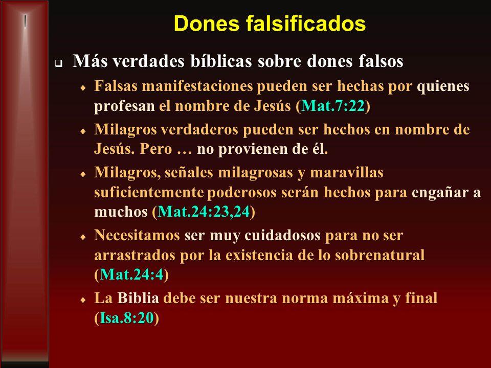 Dones falsificados Más verdades bíblicas sobre dones falsos Más verdades bíblicas sobre dones falsos Falsas manifestaciones pueden ser hechas por quie