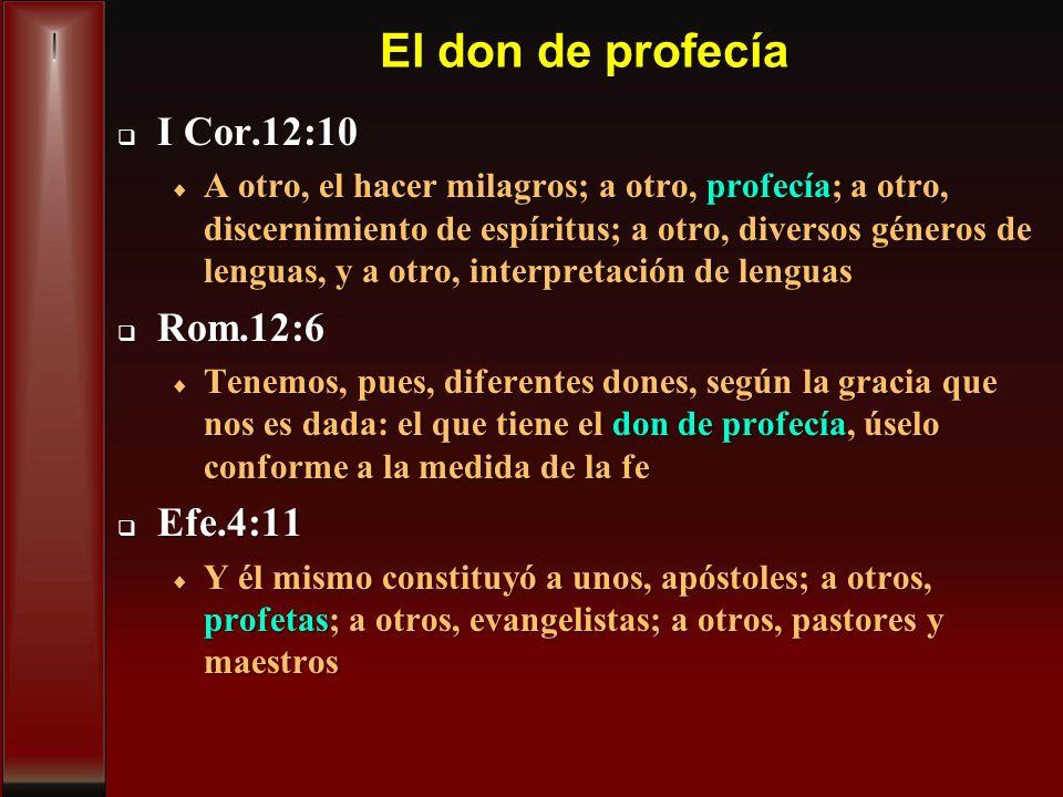 El don de profecía I Cor.12:10 I Cor.12:10 A otro, el hacer milagros; a otro, profecía; a otro, discernimiento de espíritus; a otro, diversos géneros