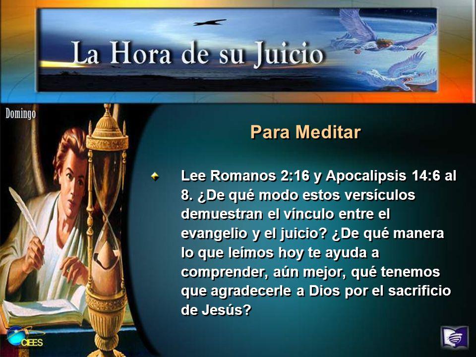 Lee Romanos 2:16 y Apocalipsis 14:6 al 8. ¿De qué modo estos versículos demuestran el vínculo entre el evangelio y el juicio? ¿De qué manera lo que le