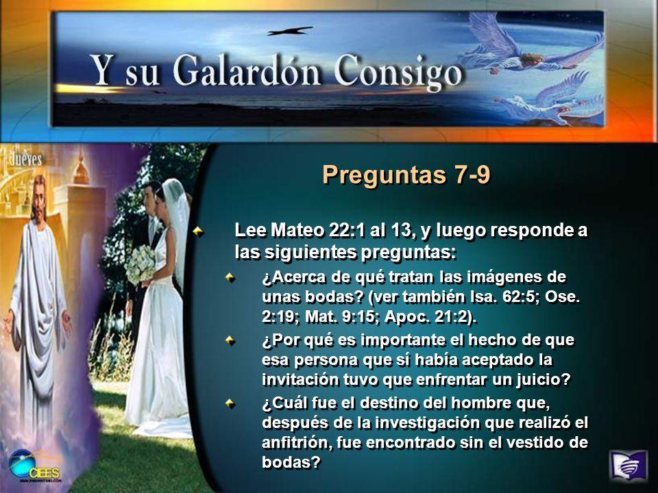 Preguntas 7-9 Lee Mateo 22:1 al 13, y luego responde a las siguientes preguntas: ¿Acerca de qué tratan las imágenes de unas bodas? (ver también Isa. 6