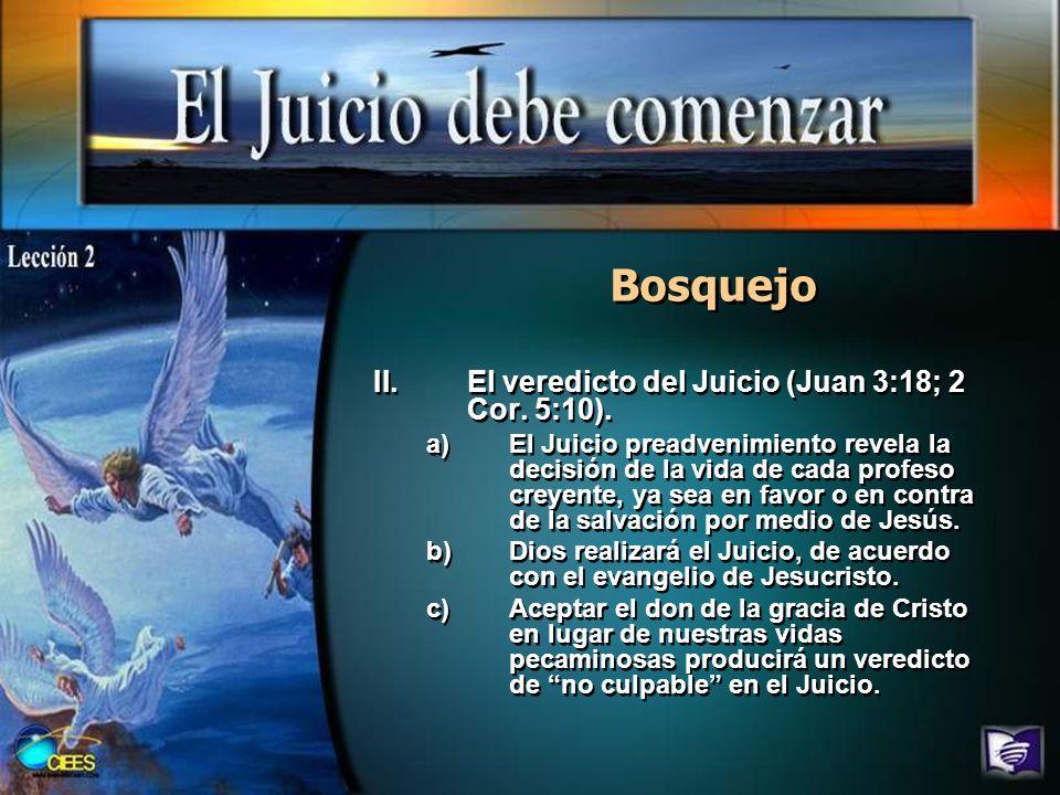 Bosquejo II.El veredicto del Juicio (Juan 3:18; 2 Cor. 5:10). a)El Juicio preadvenimiento revela la decisión de la vida de cada profeso creyente, ya s