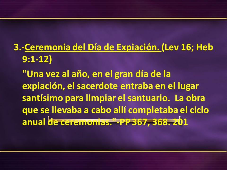 3.-Ceremonia del Día de Expiación. (Lev 16; Heb 9:1-12)