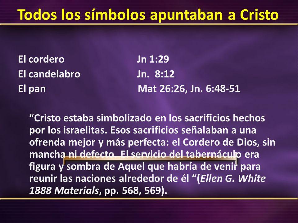 Todos los símbolos apuntaban a Cristo El corderoJn 1:29 El candelabroJn. 8:12 El pan Mat 26:26, Jn. 6:48-51 Cristo estaba simbolizado en los sacrifici