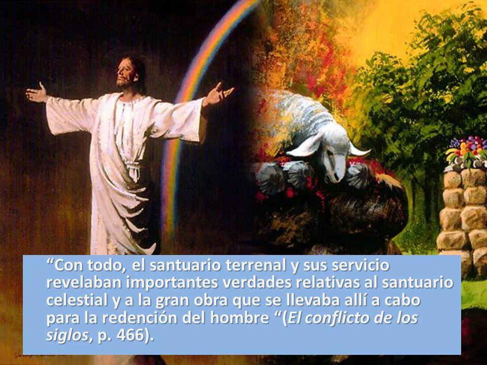 Con todo, el santuario terrenal y sus servicio revelaban importantes verdades relativas al santuario celestial y a la gran obra que se llevaba allí a