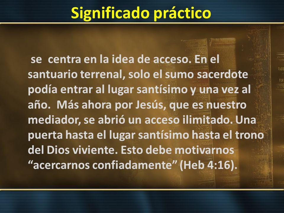 Significado práctico se centra en la idea de acceso. En el santuario terrenal, solo el sumo sacerdote podía entrar al lugar santísimo y una vez al año