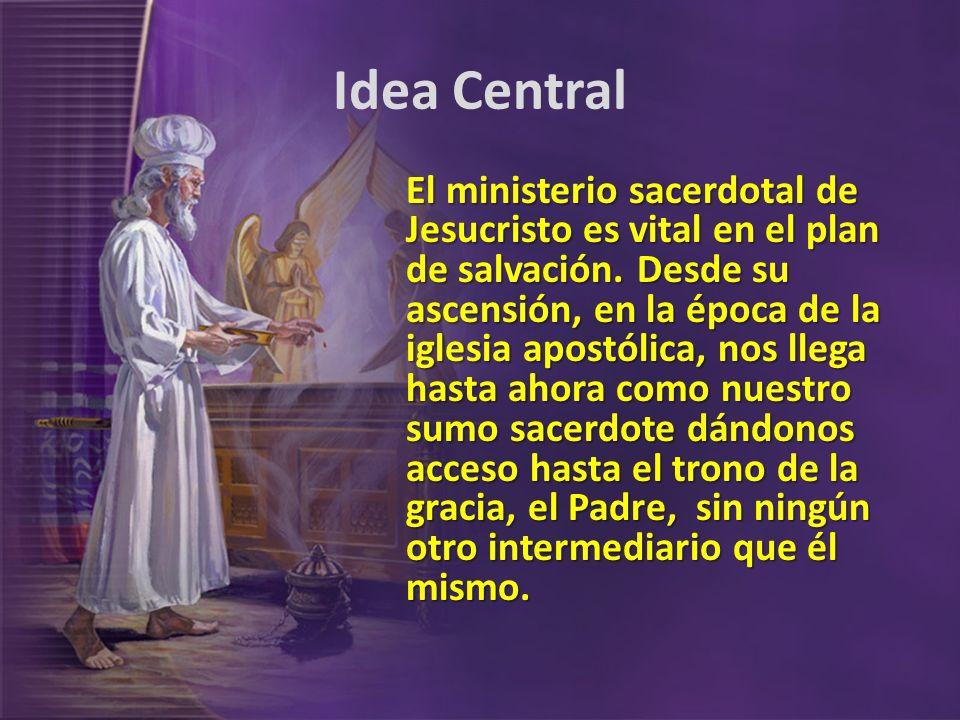 Idea Central El ministerio sacerdotal de Jesucristo es vital en el plan de salvación. Desde su ascensión, en la época de la iglesia apostólica, nos ll