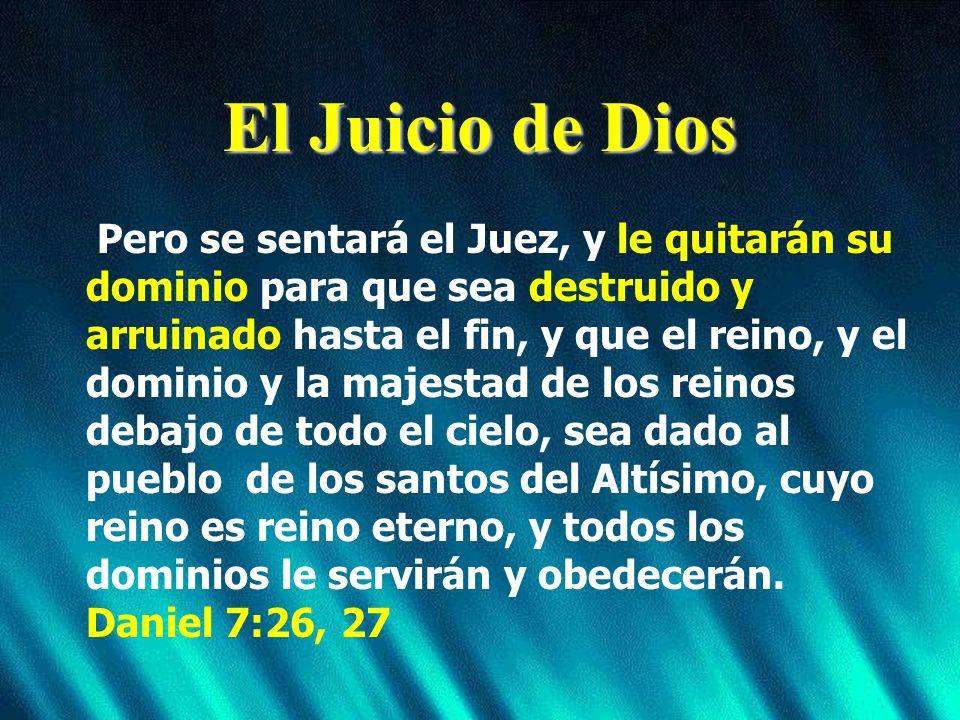 El Juicio de Dios Pero se sentará el Juez, y le quitarán su dominio para que sea destruido y arruinado hasta el fin, y que el reino, y el dominio y la