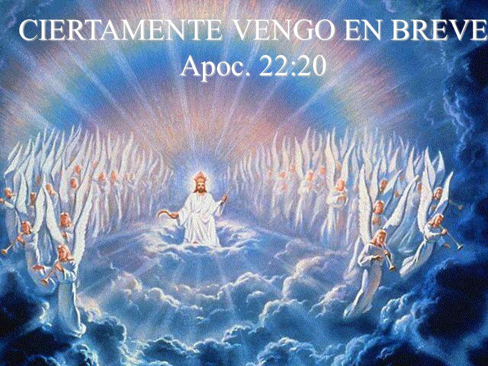 CIERTAMENTE VENGO EN BREVE Apoc. 22:20