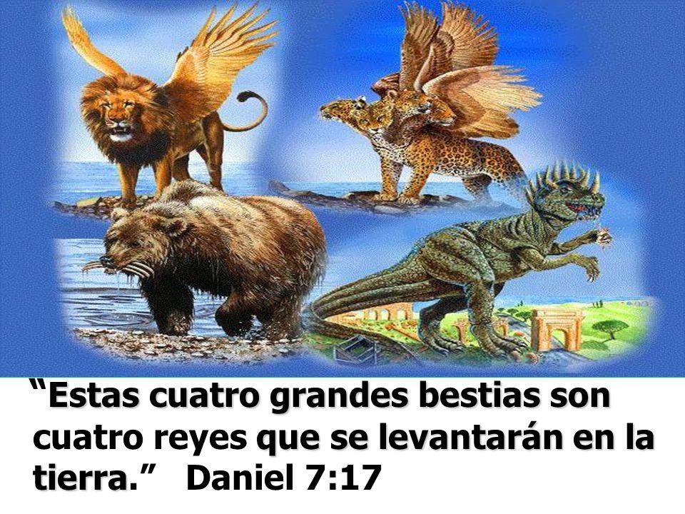 Estas cuatro grandes bestias son que se levantarán en la tierra Estas cuatro grandes bestias son cuatro reyes que se levantarán en la tierra. Daniel 7