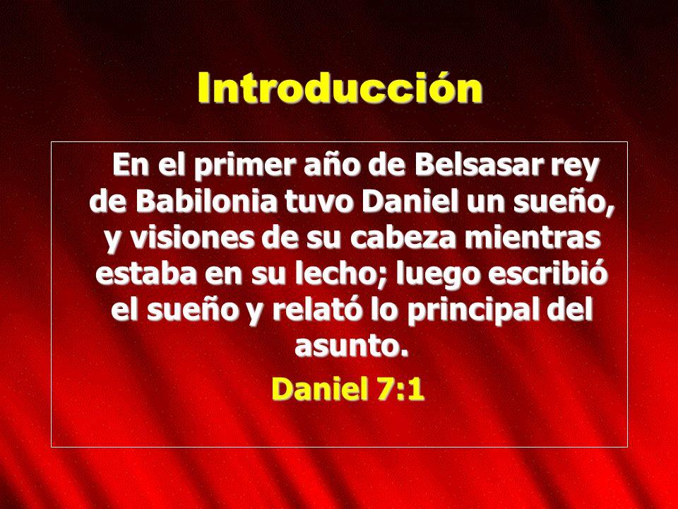 Introducción En el primer año de Belsasar rey de Babilonia tuvo Daniel un sueño, y visiones de su cabeza mientras estaba en su lecho; luego escribió e
