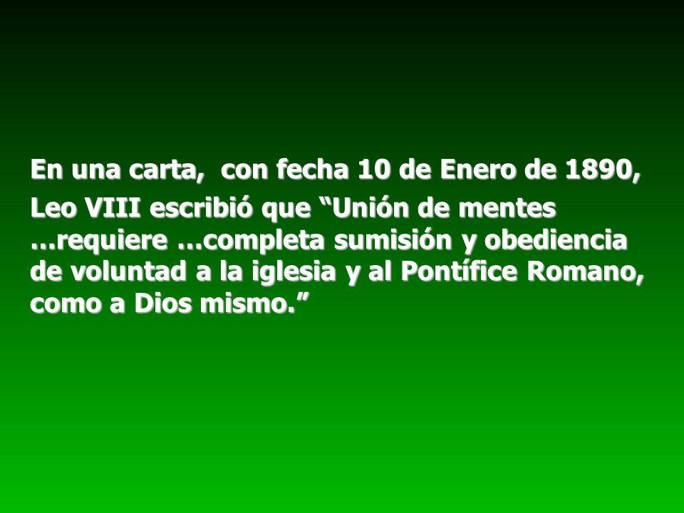 En una carta, con fecha 10 de Enero de 1890, Leo VIII escribió que Unión de mentes …requiere …completa sumisión y obediencia de voluntad a la iglesia