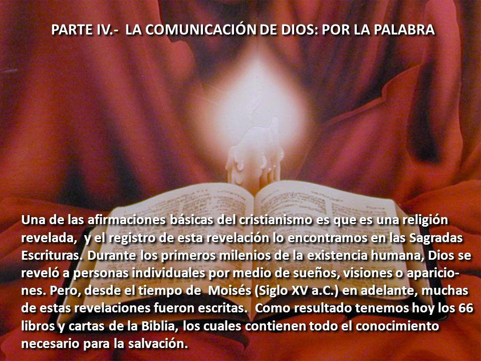 PARTE IV.- LA COMUNICACIÓN DE DIOS: POR LA PALABRA Una de las afirmaciones básicas del cristianismo es que es una religión revelada, y el registro de