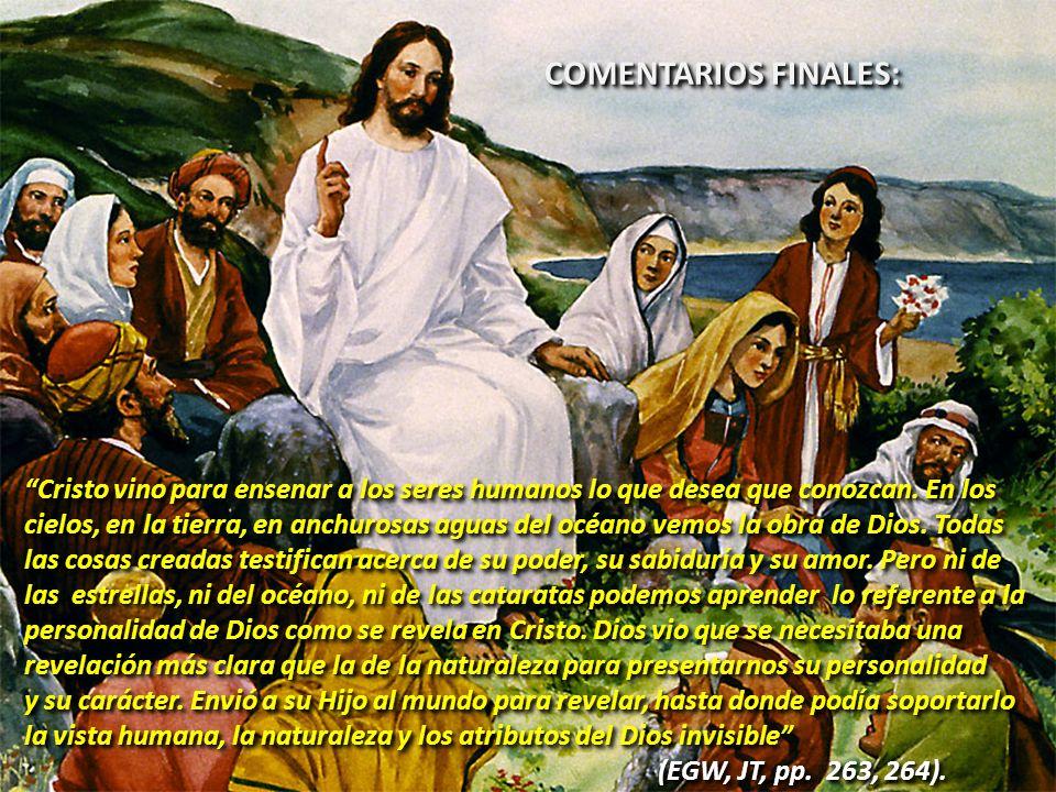 COMENTARIOS FINALES: Cristo vino para ensenar a los seres humanos lo que desea que conozcan. En los cielos, en la tierra, en anchurosas aguas del océa
