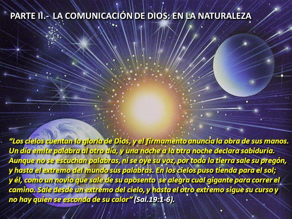 PARTE II.- LA COMUNICACIÓN DE DIOS: EN LA NATURALEZA Los cielos cuentan la gloria de Dios, y el firmamento anuncia la obra de sus manos. Un día emite