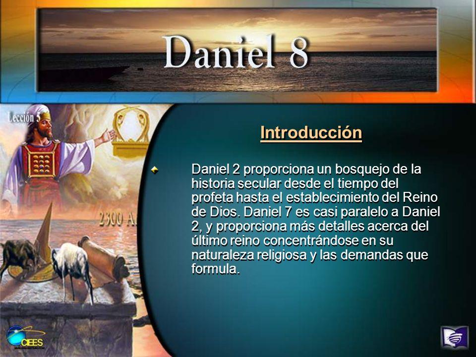 Introducción Daniel 8 es paralelo a Daniel 2 y 7, excepto que Daniel 8 pasa por alto Babilonia.