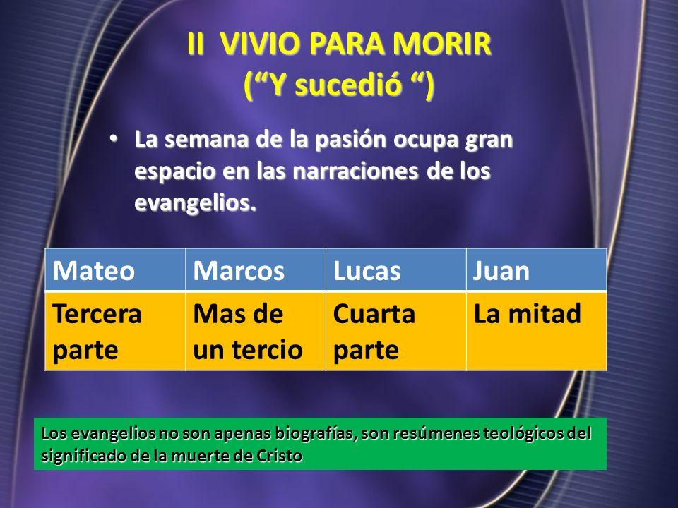 II VIVIO PARA MORIR (Y sucedió ) La semana de la pasión ocupa gran espacio en las narraciones de los evangelios. La semana de la pasión ocupa gran esp