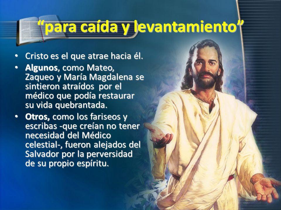 para caída y levantamiento Cristo es el que atrae hacia él. Cristo es el que atrae hacia él. Algunos, como Mateo, Zaqueo y María Magdalena se sintiero
