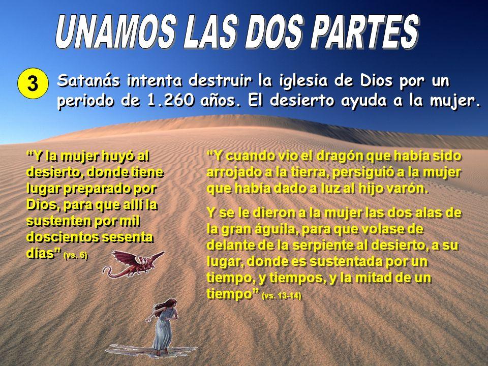 3 Satanás intenta destruir la iglesia de Dios por un periodo de 1.260 años. El desierto ayuda a la mujer. Y la mujer huyó al desierto, donde tiene lug