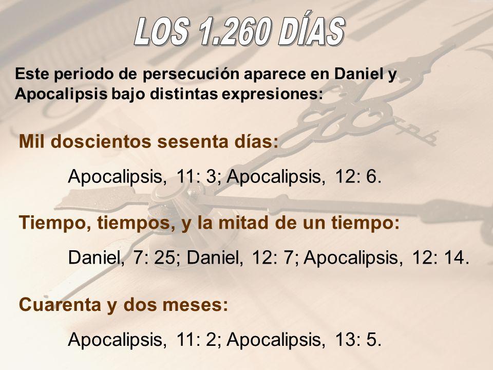 Este periodo de persecución aparece en Daniel y Apocalipsis bajo distintas expresiones: Mil doscientos sesenta días: Apocalipsis, 11: 3; Apocalipsis,