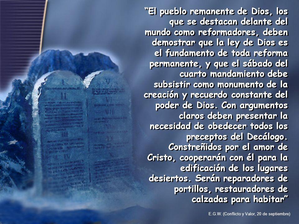 El pueblo remanente de Dios, los que se destacan delante del mundo como reformadores, deben demostrar que la ley de Dios es el fundamento de toda refo