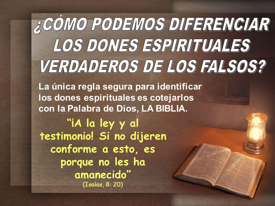 La única regla segura para identificar los dones espirituales es cotejarlos con la Palabra de Dios, LA BIBLIA. ¡A la ley y al testimonio! Si no dijere