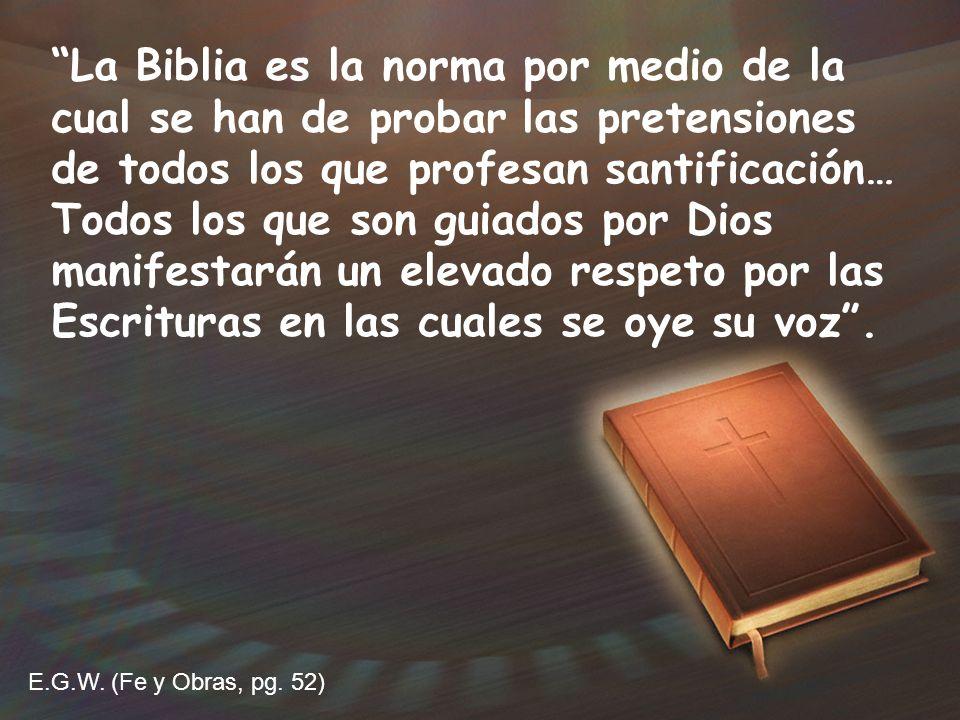La Biblia es la norma por medio de la cual se han de probar las pretensiones de todos los que profesan santificación… Todos los que son guiados por Di
