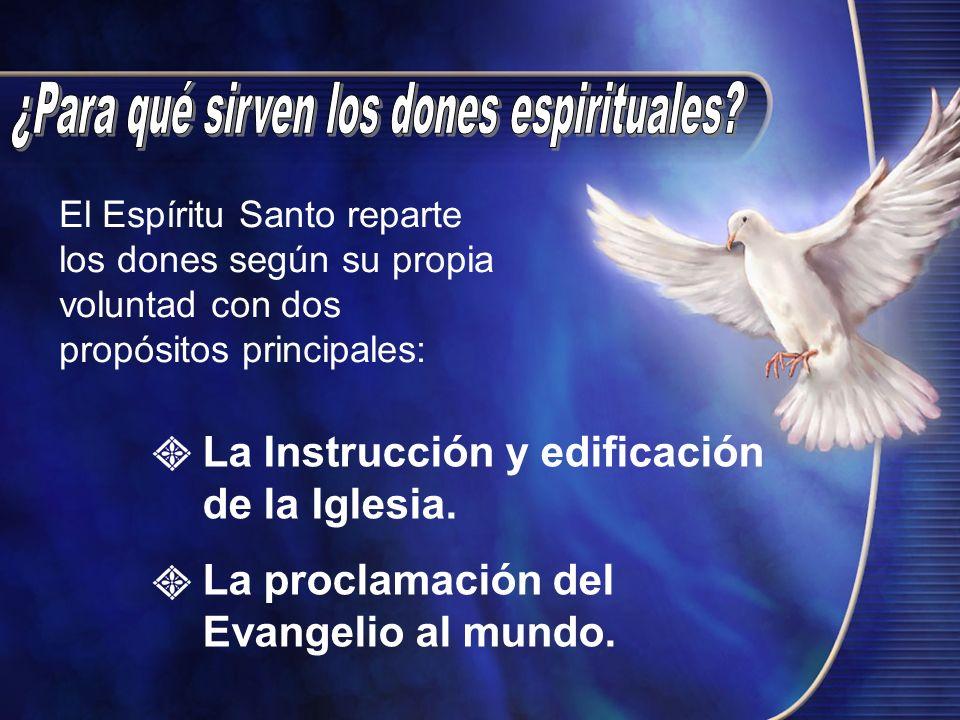 El Espíritu Santo reparte los dones según su propia voluntad con dos propósitos principales: La Instrucción y edificación de la Iglesia. La proclamaci