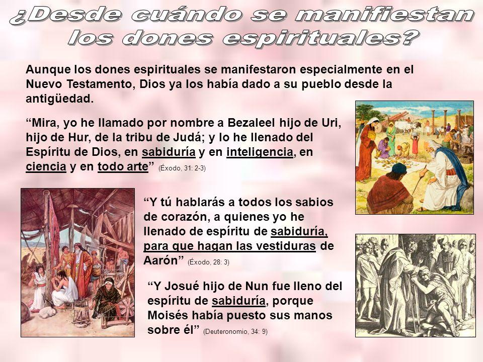 Aunque los dones espirituales se manifestaron especialmente en el Nuevo Testamento, Dios ya los había dado a su pueblo desde la antigüedad. Mira, yo h