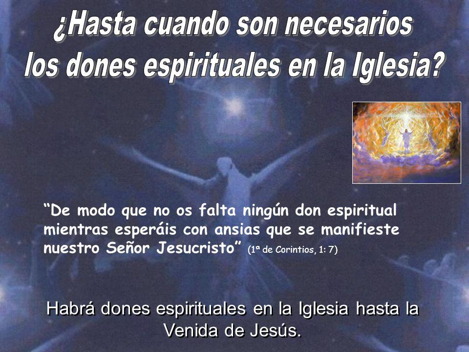 De modo que no os falta ningún don espiritual mientras esperáis con ansias que se manifieste nuestro Señor Jesucristo (1ª de Corintios, 1: 7) Habrá do