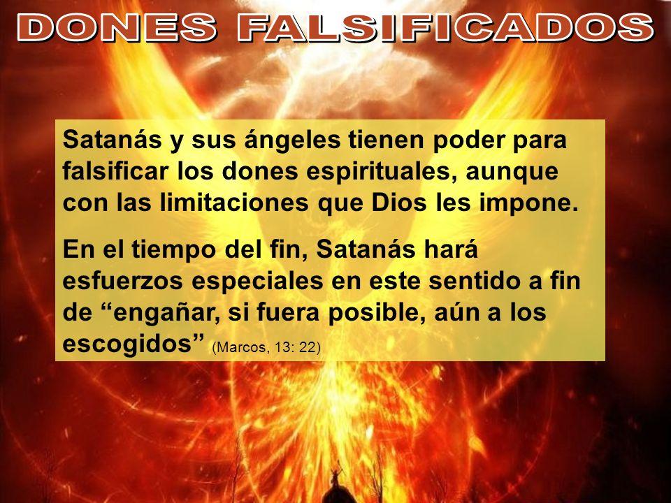 Satanás y sus ángeles tienen poder para falsificar los dones espirituales, aunque con las limitaciones que Dios les impone. En el tiempo del fin, Sata