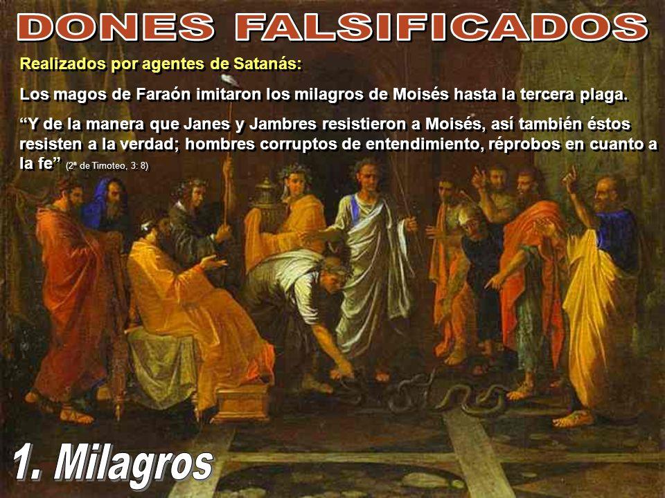 Realizados por agentes de Satanás: Los magos de Faraón imitaron los milagros de Moisés hasta la tercera plaga. Y de la manera que Janes y Jambres resi