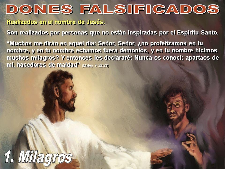Realizados en el nombre de Jesús: Son realizados por personas que no están inspiradas por el Espíritu Santo. Muchos me dirán en aquel día: Señor, Seño