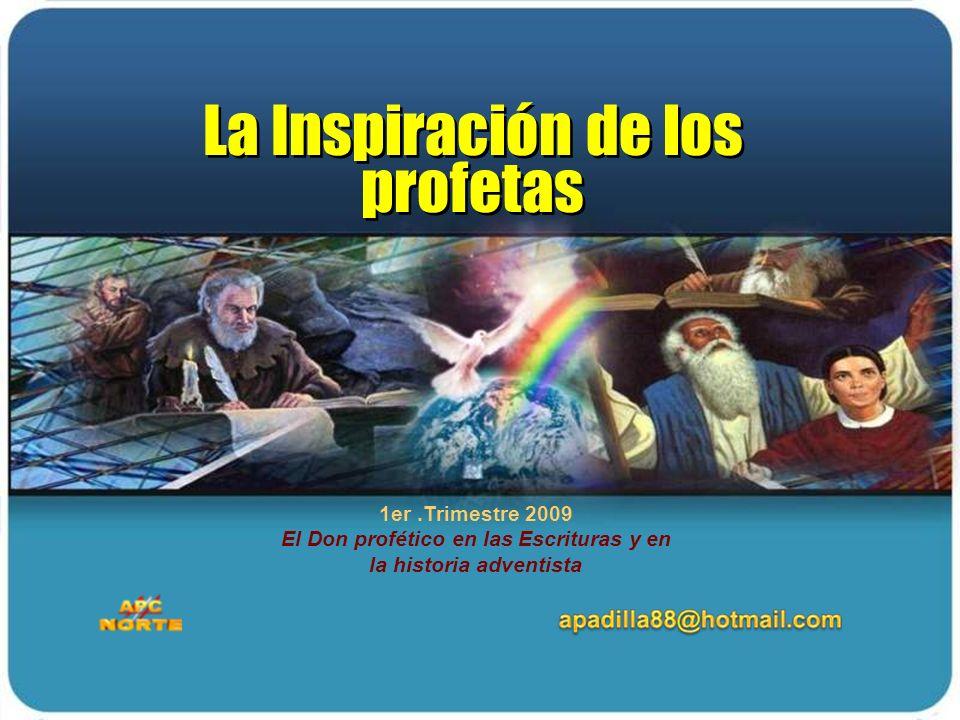 1er.Trimestre 2009 El Don profético en las Escrituras y en la historia adventista La Inspiración de los profetas La Inspiración de los profetas