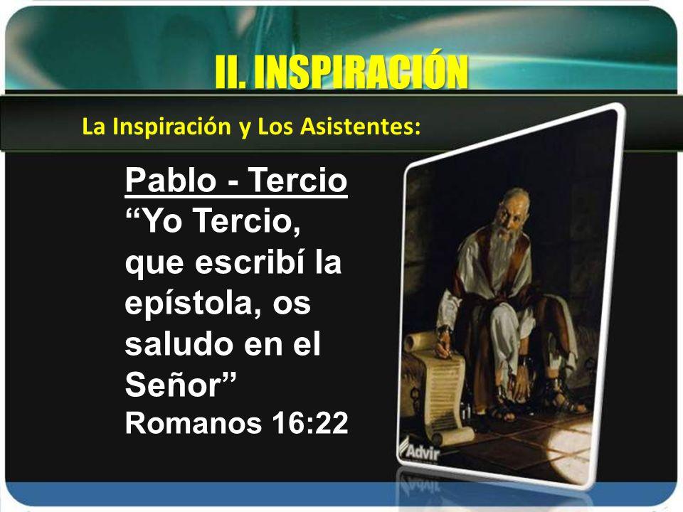 Pablo - Tercio Yo Tercio, que escribí la epístola, os saludo en el Señor Romanos 16:22 La Inspiración y Los Asistentes: II. INSPIRACIÓN