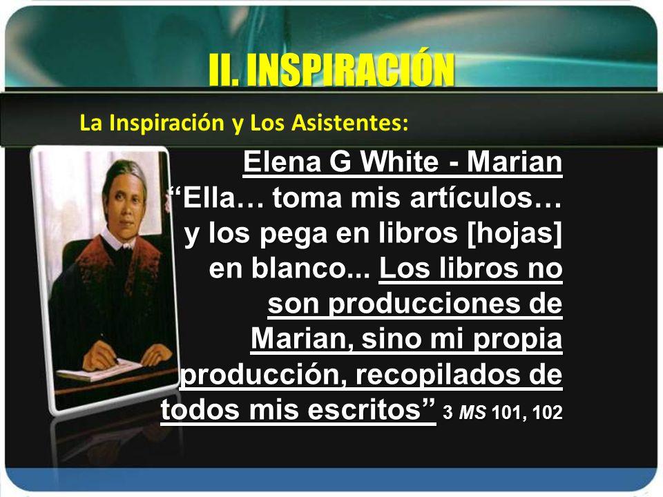 La Inspiración y Los Asistentes: II. INSPIRACIÓN Elena G White - Marian Ella… toma mis artículos… y los pega en libros [hojas] en blanco... Los libros