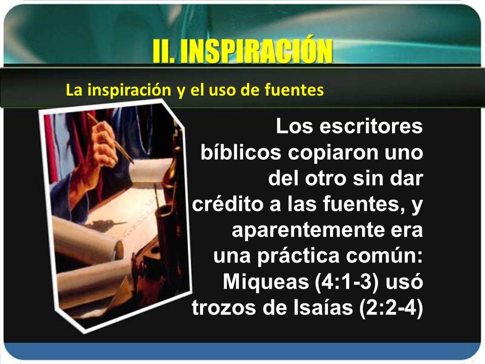 La inspiración y el uso de fuentes II. INSPIRACIÓN Los escritores bíblicos copiaron uno del otro sin dar crédito a las fuentes, y aparentemente era un
