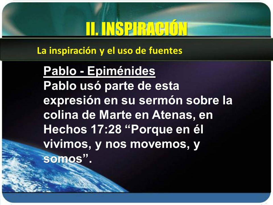 La inspiración y el uso de fuentes II. INSPIRACIÓN Pablo - Epiménides Pablo usó parte de esta expresión en su sermón sobre la colina de Marte en Atena
