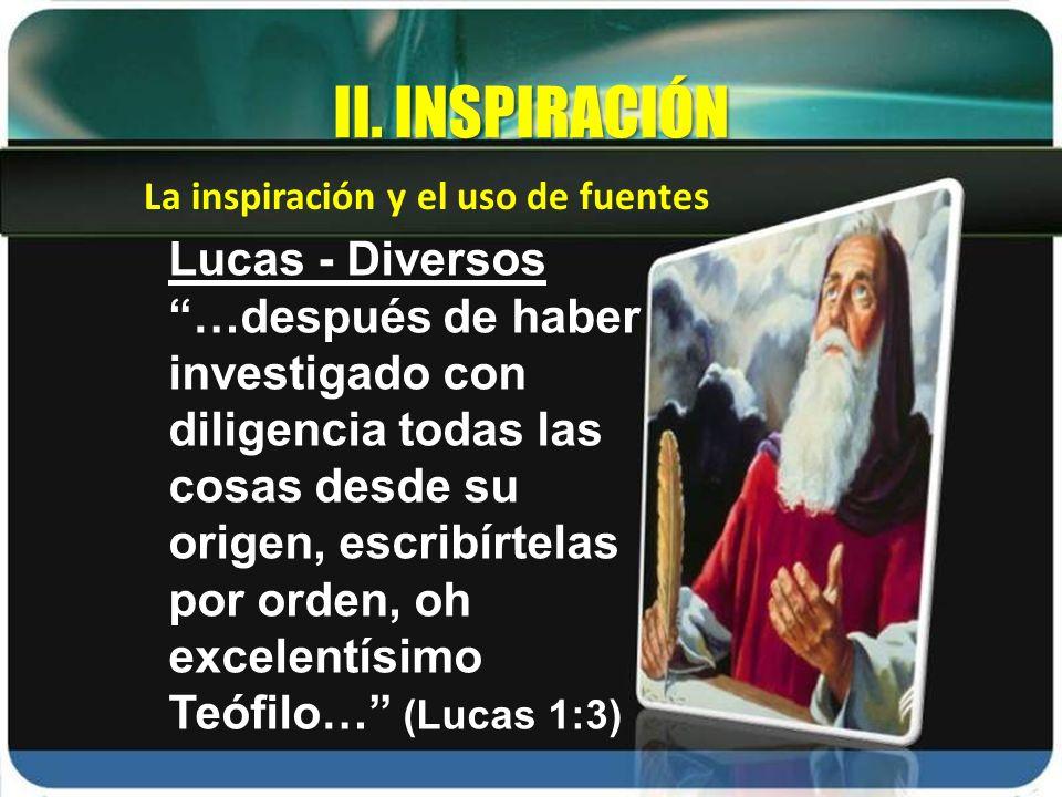 La inspiración y el uso de fuentes II. INSPIRACIÓN Lucas - Diversos …después de haber investigado con diligencia todas las cosas desde su origen, escr