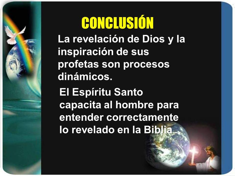 CONCLUSIÓN El Espíritu Santo capacita al hombre para entender correctamente lo revelado en la Biblia La revelación de Dios y la inspiración de sus pro