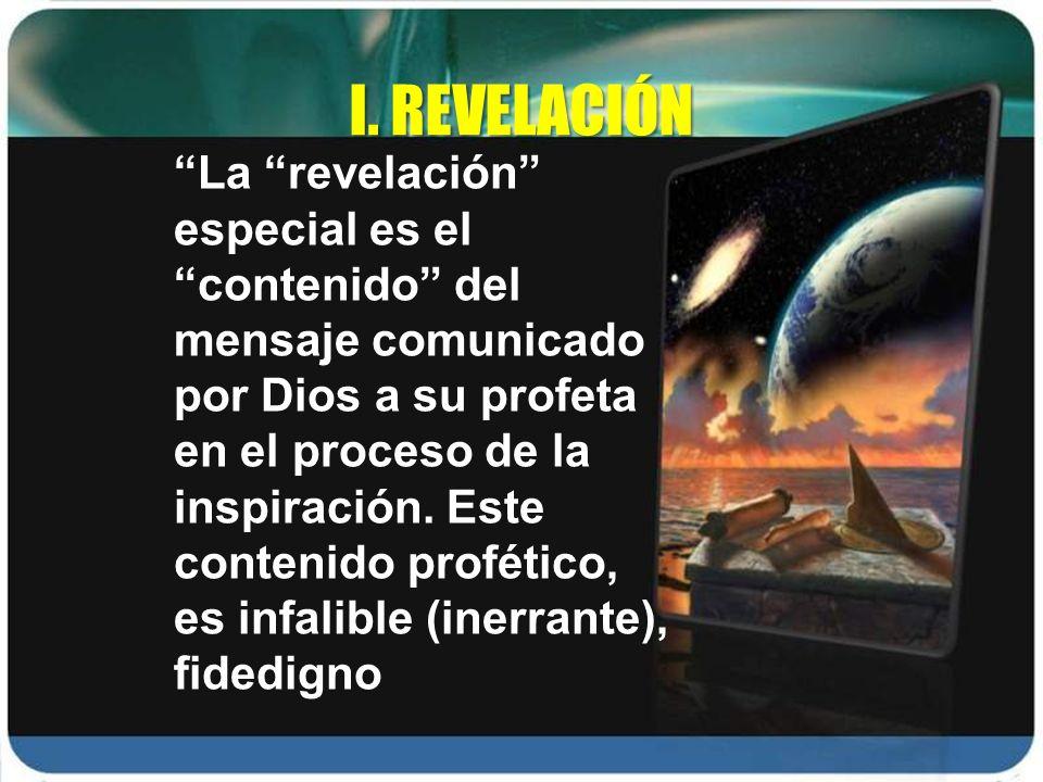 I. REVELACIÓN La revelación especial es el contenido del mensaje comunicado por Dios a su profeta en el proceso de la inspiración. Este contenido prof