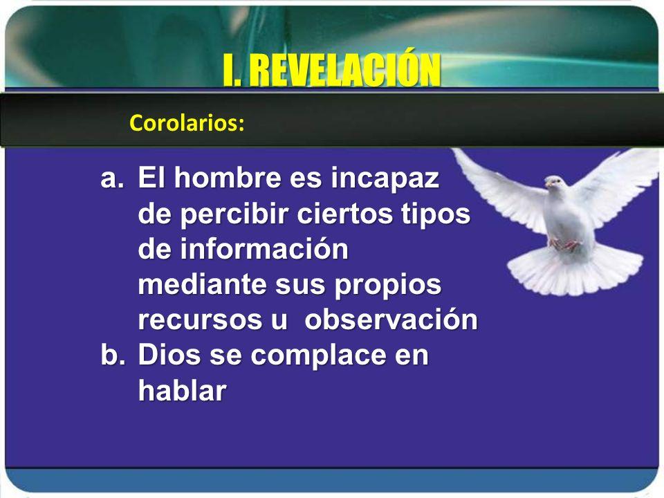 I. REVELACIÓN a.El hombre es incapaz de percibir ciertos tipos de información mediante sus propios recursos u observación b.Dios se complace en hablar