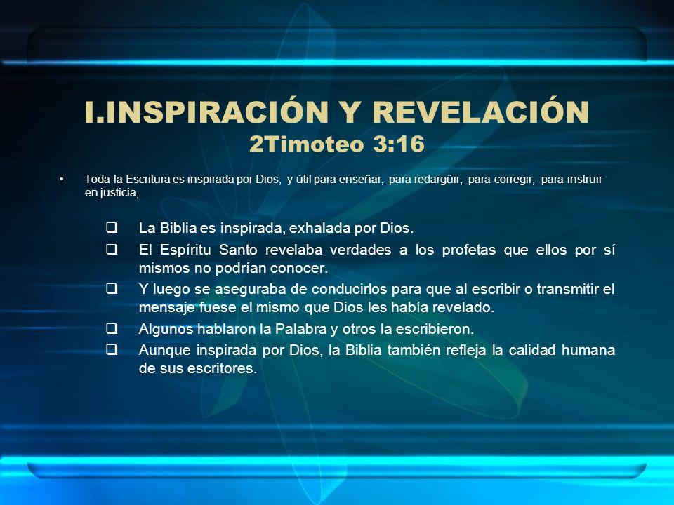 I.INSPIRACIÓN Y REVELACIÓN 2Timoteo 3:16 Toda la Escritura es inspirada por Dios, y útil para enseñar, para redargüir, para corregir, para instruir en