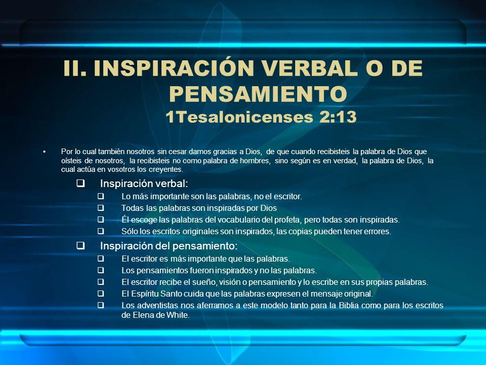 II.INSPIRACIÓN VERBAL O DE PENSAMIENTO 1Tesalonicenses 2:13 Por lo cual también nosotros sin cesar damos gracias a Dios, de que cuando recibisteis la