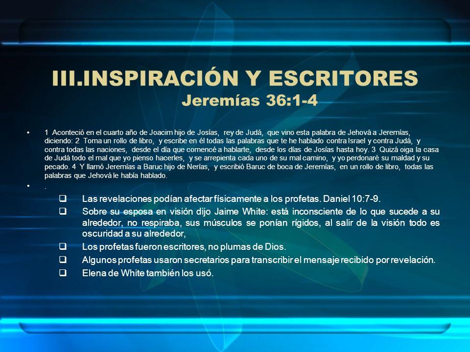 III.INSPIRACIÓN Y ESCRITORES Jeremías 36:1-4 1 Aconteció en el cuarto año de Joacim hijo de Josías, rey de Judá, que vino esta palabra de Jehová a Jer