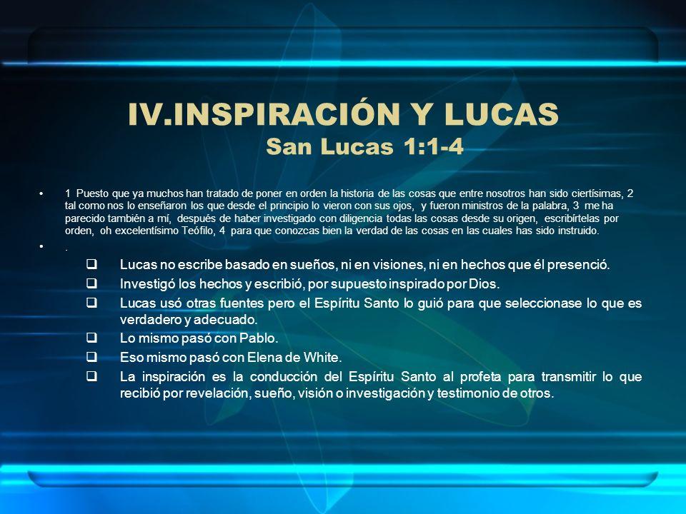 IV.INSPIRACIÓN Y LUCAS San Lucas 1:1-4 1 Puesto que ya muchos han tratado de poner en orden la historia de las cosas que entre nosotros han sido ciert