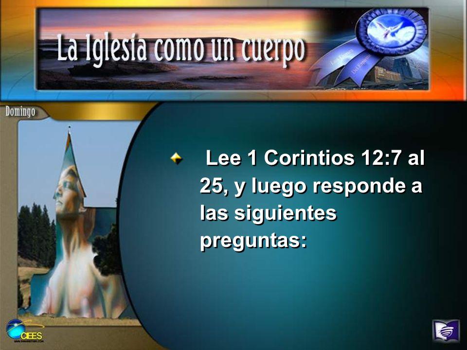 Lee 1 Corintios 12:7 al 25, y luego responde a las siguientes preguntas: