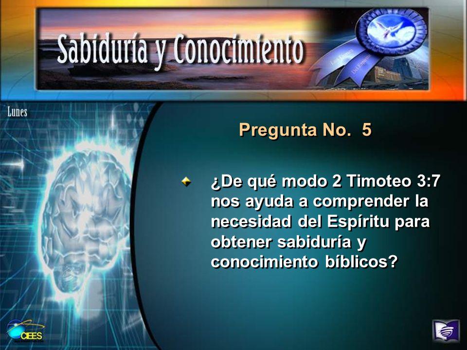 ¿De qué modo 2 Timoteo 3:7 nos ayuda a comprender la necesidad del Espíritu para obtener sabiduría y conocimiento bíblicos? Pregunta No. 5